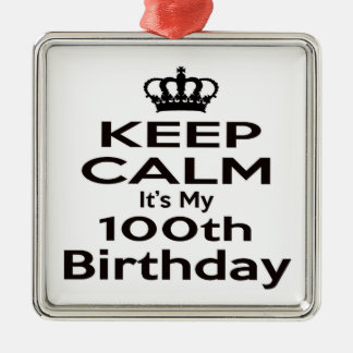 Keep Calm It's My 100th Birthday Silver-Colored Square Ornament