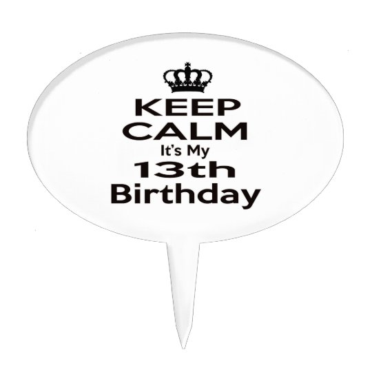 Keep Calm Its My 13th Birthday Cake Topper