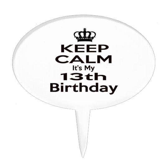 Keep Calm Its My 13th Birthday Cake Topper