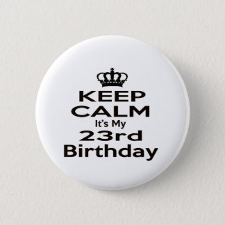 Keep Calm It's My 23rd Birthday Button