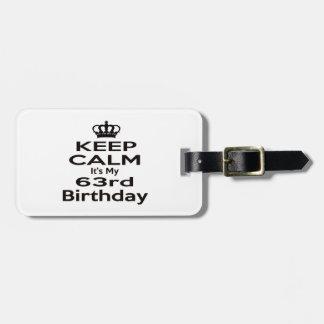 Keep Calm It's My 63rd Birthday Luggage Tags