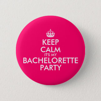 Keep Calm It's My Bachelorette Party Hot Pink Pinback Button