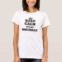 Keep Calm It's My Birthday! T-Shirt