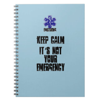 Keep Calm It's Not Your Emergency Notebook