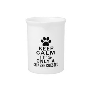 Keep Calm Its Only A Chinese Crested Beverage Pitchers