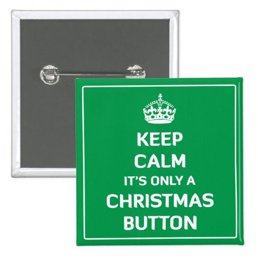Keep Calm It's Only A Christmas Button