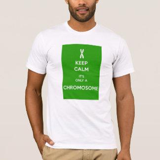 KEEP CALM it's only a CHROMOSOME T-Shirt