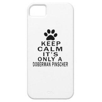 Keep Calm Its Only A Doberman Pinscher iPhone 5 Cover