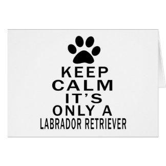 Keep Calm Its Only A Labrador Retriever Greeting Card