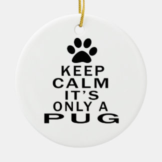 Keep Calm Its Only A Pug Double-Sided Ceramic Round Christmas Ornament