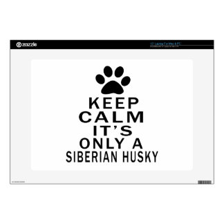 """Keep Calm Its Only A Siberian Husky Decal For 15"""" Laptop"""