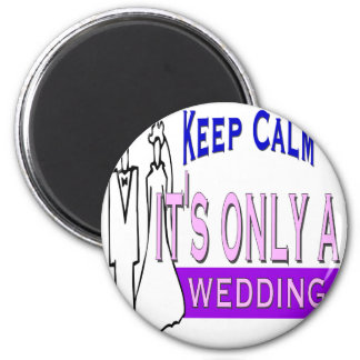 Keep Calm It's Only A Wedding 2 Inch Round Magnet