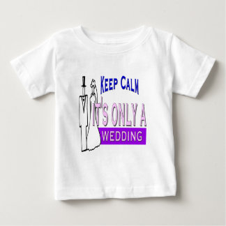 Keep Calm It's Only A Wedding Baby T-Shirt