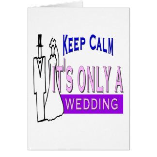 Keep Calm It's Only A Wedding Card