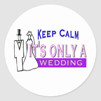 Keep Calm It's Only A Wedding Classic Round Sticker