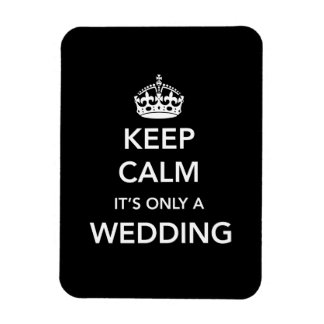 Keep Calm It's Only A Wedding Magnet