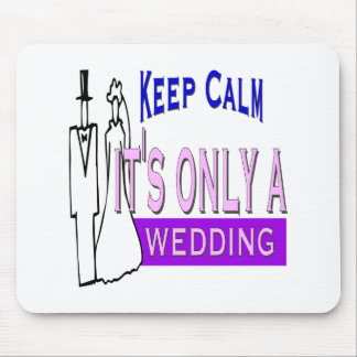 Keep Calm It's Only A Wedding Mouse Pad