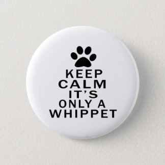 Keep Calm Its Only A Whippet Button