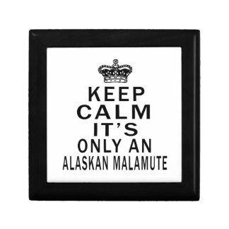 Keep Calm It's Only an alaskan malamute Dog Keepsake Boxes