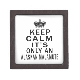 Keep Calm It's Only an alaskan malamute Dog Premium Gift Boxes