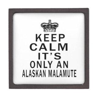 Keep Calm It's Only an alaskan malamute Dog Premium Trinket Boxes