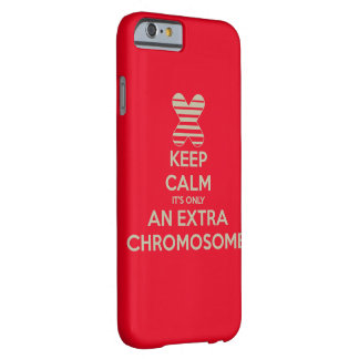 Keep calm it's only an extra chromosome barely there iPhone 6 case