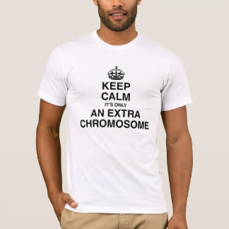 Keep Calm - it's only an extra chromosome T-Shirt