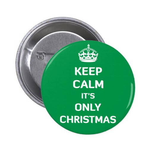 Keep Calm It's Only Christmas Pin