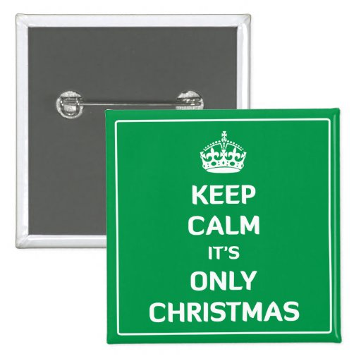 Keep Calm It's Only Christmas Pinback Button