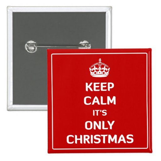 Keep Calm It's Only Christmas Pinback Buttons