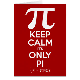 Keep Calm It's Only Pi (Pi = 3.142) Card