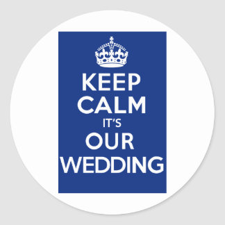 KEEP CALM its OUR WEDDING (blue) Stickers