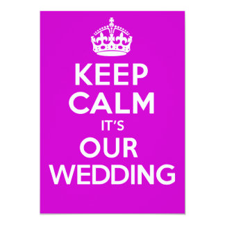 KEEP CALM its OUR WEDDING (Choose your colour) Card