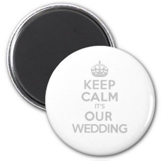KEEP CALM its OUR WEDDING Magnet