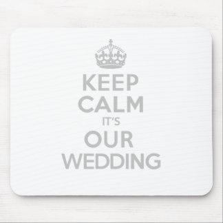 KEEP CALM its OUR WEDDING Mouse Pad