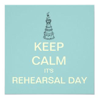 KEEP CALM Its Rehearsal Day Custom Invitation