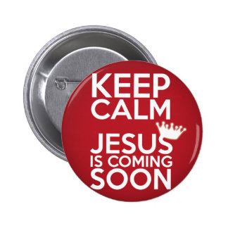 """""""Keep Calm Jesus Is Coming Soon"""" - Button"""