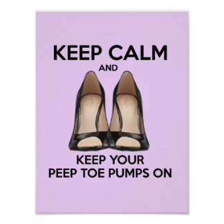 Keep Calm & Keep Your Peep Toe Pumps On Poster