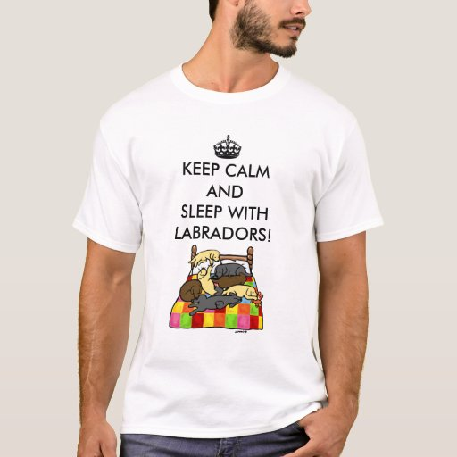 Keep Calm Labradors T-Shirt