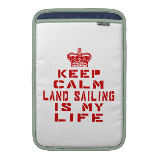 Keep calm Land Sailing is my life MacBook Air Sleeve