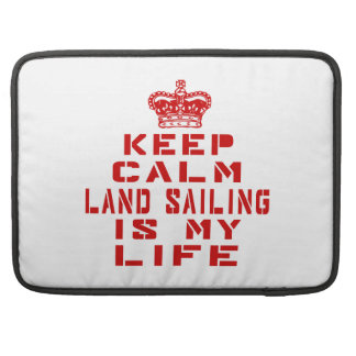 Keep calm Land Sailing is my life Sleeves For MacBook Pro