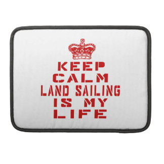 Keep calm Land Sailing is my life Sleeves For MacBooks