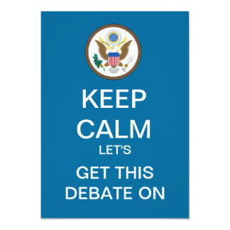 KEEP CALM Let's Get This Debate On Invitation