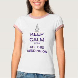 KEEP CALM Let's Get This Wedding On T-Shirt