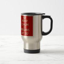 Keep calm life begins at 30 travel mug