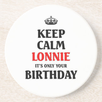 Keep calm Lonnie it's only your birthday Drink Coaster