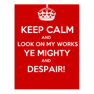 Keep Calm Look on my works ye Mighty and despair Postcard
