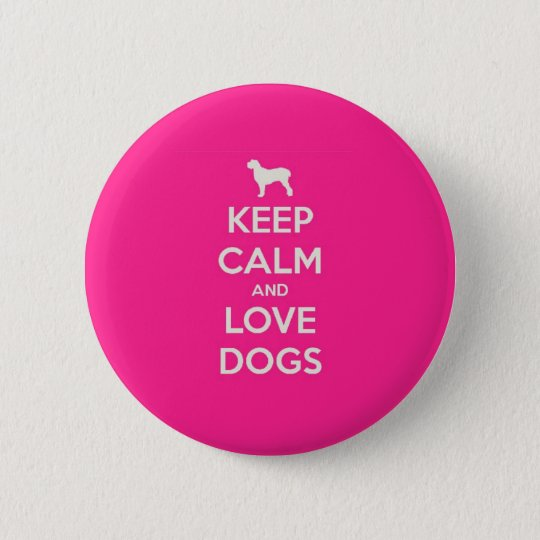 Keep Calm & Love Dogs Pinback Button