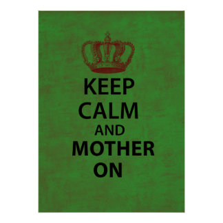 Keep Calm & Mother On Posters