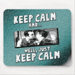 Keep Calm... Mouse Pads